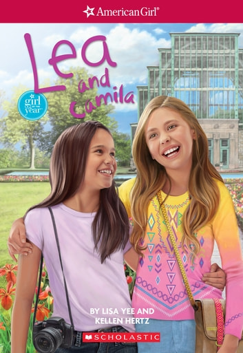 Lea and Camila (American Girl: Girl of the Year 2016, Book 3) ebook by Lisa Yee,Kellen Hertz