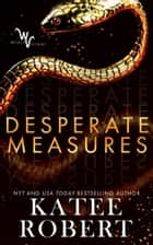 Desperate Measures eBook by Katee Robert