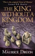 The King Without a Kingdom (The Accursed Kings, Book 7) eBook by Maurice Druon