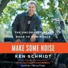 Make Some Noise - The Unconventional Road to Dominance Áudiolivro by Ken Schmidt, Ken Schmidt