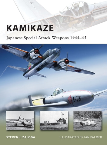 Kamikaze: Japanese Special Attack Weapons 1944-45 ebook by Steven J Zaloga
