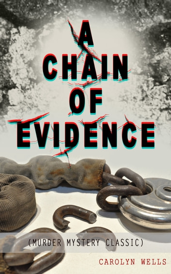 A CHAIN OF EVIDENCE (Murder Mystery Classic) - Detective Fleming Stone Series ebook by Carolyn Wells
