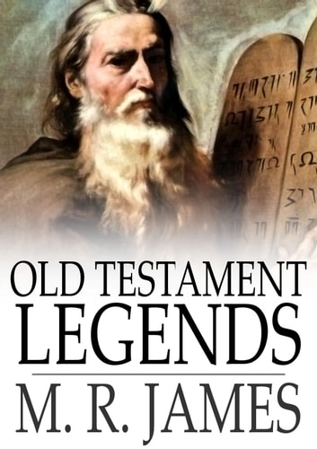 Old Testament Legends - Being Stories out of Some of the Less-Known Apocryphal Books of the Old Testament ebook by M. R. James