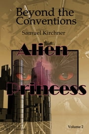 Beyond the Conventions (Alien Princess Vol 2) ebook by Samuel Kirchner