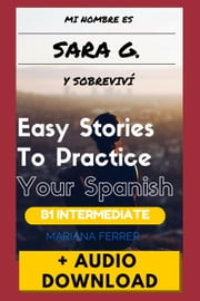 Books In Spanish: Mi Nombre es Sara G. Y Sobreviví + Audio Download - Easy Short Novels in Spanish for Intermediate Level Speakers, #3 ebook by Mariana Ferrer