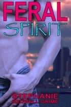Feral Spirit ebook by Stephanie Bedwell-Grime