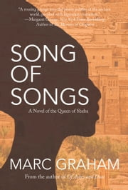 Song of Songs - A Novel of the Queen of Sheba ebook by Marc Graham