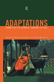 Adaptations - From Text to Screen, Screen to Text ebook by Deborah Cartmell,Imelda Whelehan