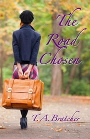 The Road Chosen ebook by T.A. Bratcher