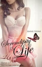 Serendipity is life - Erotischer Liebesroman ebook by Annie Stone