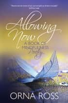 Allowing Now - A Book of Mindfulness Poetry ebook by Orna Ross