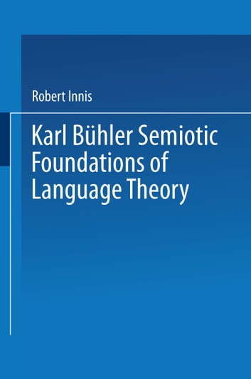 Karl Bühler Semiotic Foundations of Language Theory ebook by Robert Innis