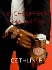 Le Chauffeur 1 - Jacques Fauré-Meyer ebook by Cathlin B