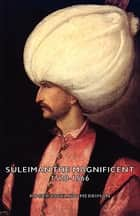 Suleiman the Magnificent 1520-1566 ebook by Roger Bigelow Merriman