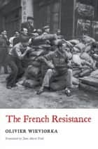 The French Resistance ebook by Olivier Wieviorka