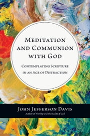 Meditation and Communion with God - Contemplating Scripture in an Age of Distraction ebook by John Jefferson Davis