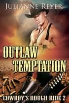 Outlaw Temptation: Cowboy's Rough Ride 2 ebook by Julianne Reyer