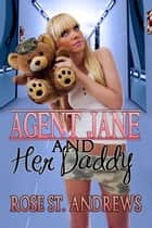 Agent Jane and Her Daddy ebook by Rose St. Andrews