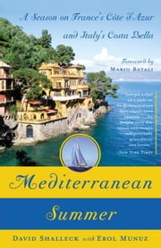 Mediterranean Summer - A Season on France's Cote d'Azur and Italy's Costa Bella ebook by David Shalleck,Erol Munuz