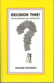 Decision Time! Better Decisions for a Better Life ebook by Richard Davidson