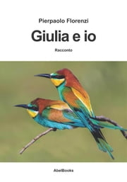 Giulia ed io ebook by Pierpaolo Florenzi