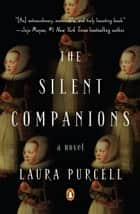 The Silent Companions - A Novel ebook by Laura Purcell
