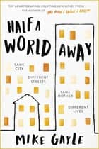 Half a World Away - The stunningly heartfelt new novel from the bestselling author of The Man I Think I Know ebook by Mike Gayle