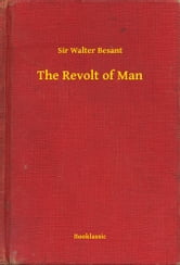 The Revolt of Man ebook by Sir Walter Besant