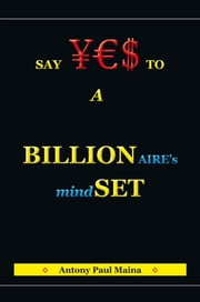Billionaire's Mind-SET ebook by Antony Paul Maina