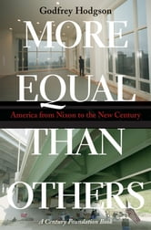 More Equal Than Others - America from Nixon to the New Century ebook by Godfrey Hodgson