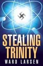 Stealing Trinity ebook by Ward Larsen