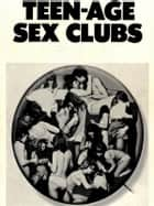Teen-Age Sex Clubs - Adult Erotica ebook by Sand Wayne