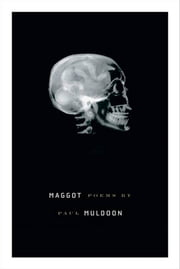Maggot - Poems ebook by Paul Muldoon