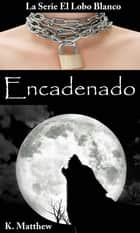 Encadenado ebook by K. Matthew