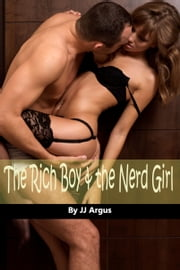 The Rich Boy and the Nerd Girl ebook by JJ Argus