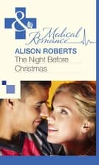 The Night Before Christmas (Mills & Boon Medical) ebook by Alison Roberts