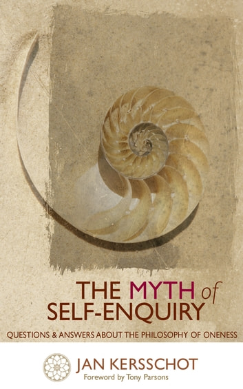 The Myth of Self-Enquiry - Questions and Answers about the Philosophy of Oneness ebook by Jan Kersschot