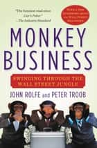 Monkey Business - Swinging Through the Wall Street Jungle ebook by John Rolfe