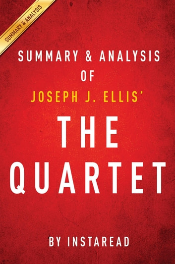 Summary of The Quartet - by Joseph J. Ellis | Includes Analysis ebook by Instaread Summaries