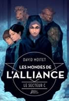 Les Mondes de L'Alliance, Le Secteur C - Tome 2 ebook by David Moitet