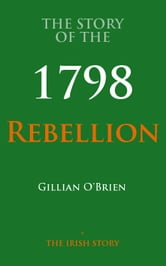 The Story Of The 1798 Rebellion ebook by Gillian O'Brien