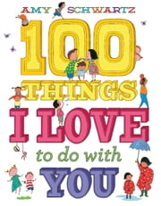 100 Things I Love to Do with You ebook by Amy Schwartz