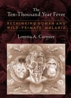 The Ten-Thousand Year Fever ebook by Loretta A Cormier