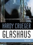GLASHAUS - Psychothriller ebook by Hardy Crueger