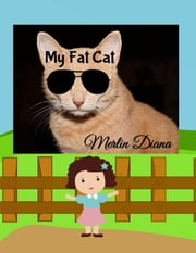 My Fat Cat - Kids Fun Book 2016 ebook by Merlin Diana