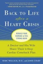 Back to Life After a Heart Crisis - A Doctor and His Wife Share Their 8 Step Cardiac Comeback Plan ebook by Marc Wallack, M.D., Jamie Colby