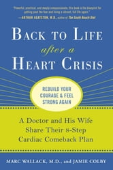 Back to Life After a Heart Crisis - A Doctor and His Wife Share Their 8 Step Cardiac Comeback Plan ebook by Jamie Colby,Marc Wallack, M.D.