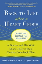 Back to Life After a Heart Crisis - A Doctor and His Wife Share Their 8 Step Cardiac Comeback Plan ebook by Jamie Colby,Marc Wallack