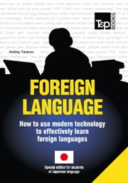 FOREIGN LANGUAGES - How to use modern technology to effectively learn foreign languages - Special edition for students of Japanese language ebook by Andrey Taranov