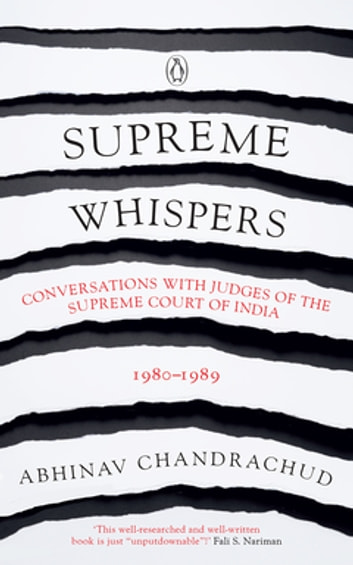 Supreme Whispers - Conversations with Judges of the Supreme Court of India 1980-89 ebook by Abhinav Chandrachud